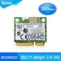 Broadcom BCM94322HM8L Dual band 300 Мбит/с Беспроводной-N 802.11a/b/g/n Wi-Fi половинного размера мини PCI-E карты WLAN 300 м ноутбука сетевой адаптер