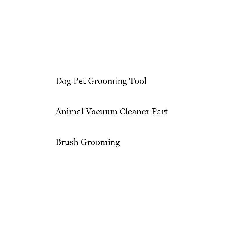 Outil de toilettage pour animaux de compagnie chien aspirateur partie brosse toilettage
