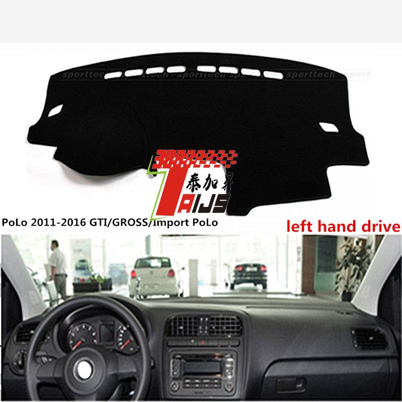 TAIJS left hand drive  car dashboard cover for Volkswagen PoLo 2011-2016 GTI GROSS Import PoLo sun-proof cover for Volkswagen