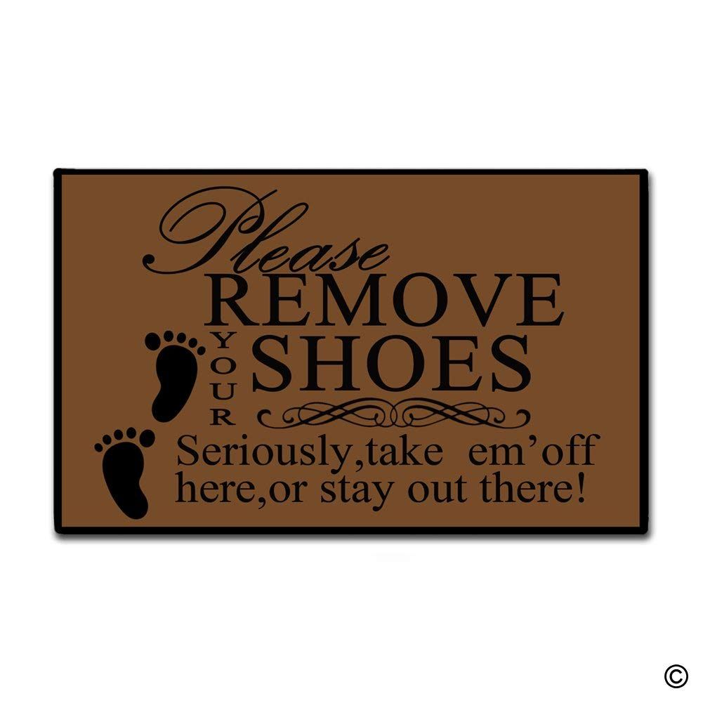 Doormat Entrance Mat Floor Mat Please Remove Your Shoes Seriously Take Emi Off Here Or Stay Out There! Doormat
