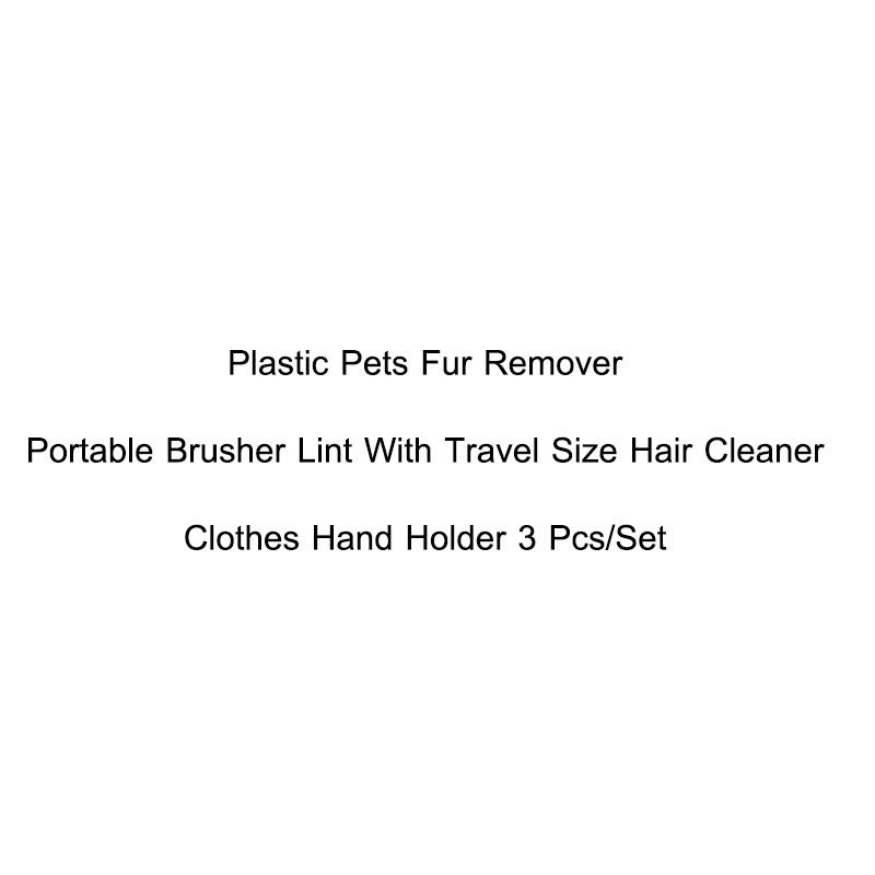 3 Pcs/Set Plastic Pets Fur Remover Portable Brusher Lint With Travel Size Hair Cleaner Brusher Clothes Hand Holder