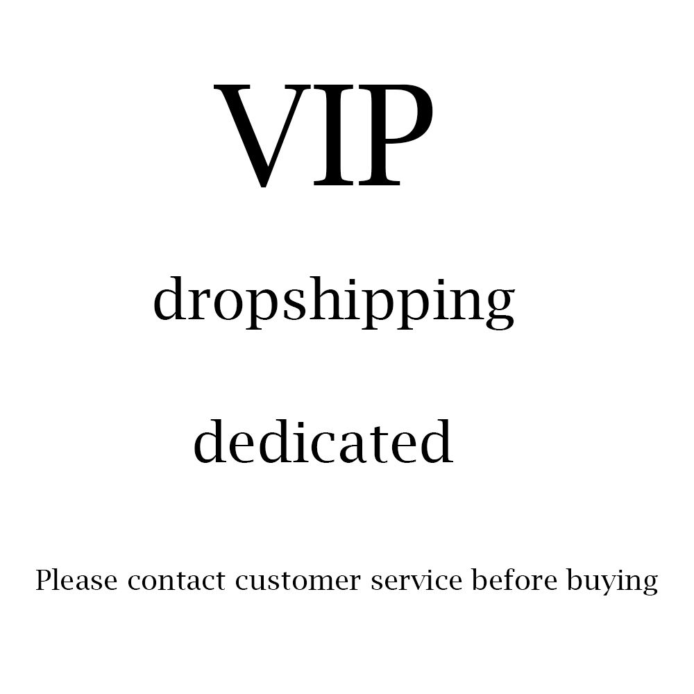 VIP dropshipping dedicated,Please contact customer service before buying