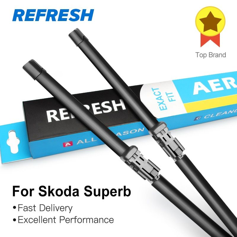 REFRESH Wiper Blades for Skoda Superb B5 B6 B8 Fit Push Button Arms / Side Pin Arms / Hook Arms Model Year from 2001 to 2018