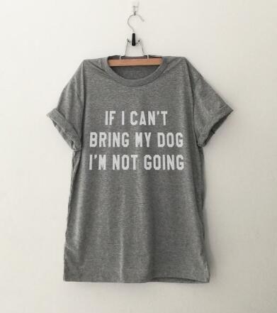 SI Yo NO PUEDE LLEVAR A MI PERRO NO SOY VA Letra T-Shirt cuello redondo Divertido camiseta Ocasional Regalo Del Amante Camisetas Mujeres/Hombres Tees Ropa