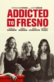 Addicted to Fresno (2015) Film Online Subtitrat