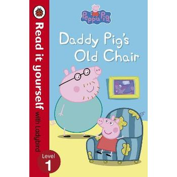 Peppa Pig: Daddy Pig's Old Chair – Read it Yourself with Ladybird