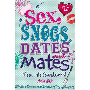 SEX, SNOGS, DATES AND MATES