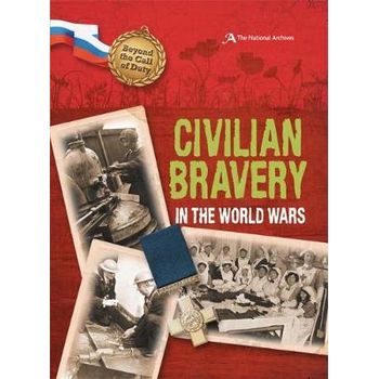 CIVILIAN BRAVERY IN THE WORLD WARS (THE