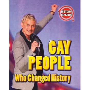 HISTORY MAKERS: GAY PEOPLE WHO CHANGED H