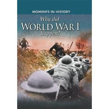 MOMENTS IN HISTORY: WHY DID WORLD WAR I