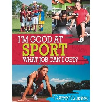 IM GOOD AT: SPORT WHAT JOB CAN I GET?