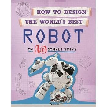 HOW TO DESIGN THE WORLDS BEST: ROBOT