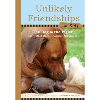 UNLIKELY FRIENDSHIPS FOR KIDS: THE DOG &