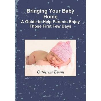 BRINGING YOUR BABY HOME A GUIDE TO HELP