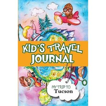 KIDS TRAVEL JOURNAL: MY TRIP TO TUCSON