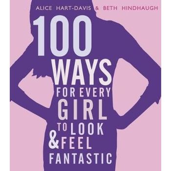 100 WAYS FOR EVERY GIRL TO LOOK AND FEEL