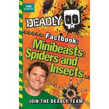 DEADLY FACTBOOK: MINIBEASTS, SPIDERS AND