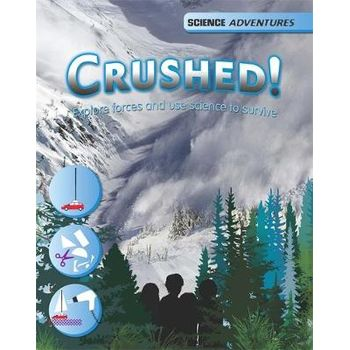CRUSHED!: FORCES AND THE SCIENCE OF SURV