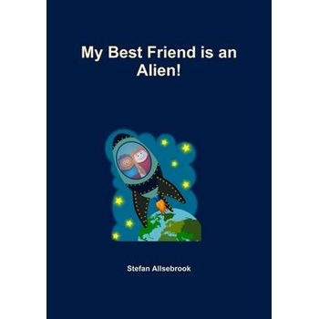 MY BEST FRIEND IS AN ALIEN!