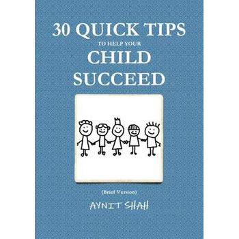 30 QUICK TIPS TO HELP YOUR CHILD SUCCEED