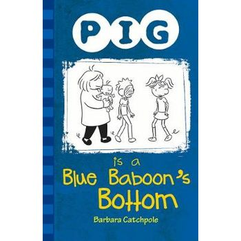 PIG IS A BLUE BABOONS BOTTOM