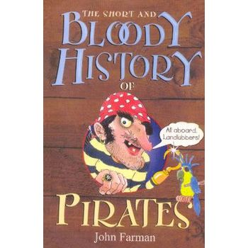 SHORT AND BLOODY HISTORY OF PIRATES