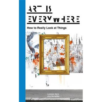 ART IS EVERYWHERE: HOW TO REALLY LOOK AT
