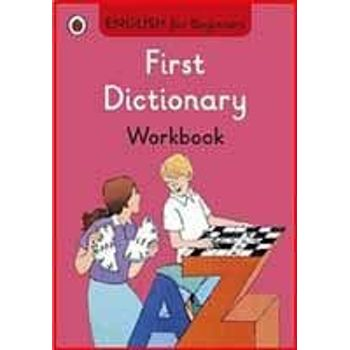 FIRST DICTIONARY WORKBOOK: ENGLISH FOR B