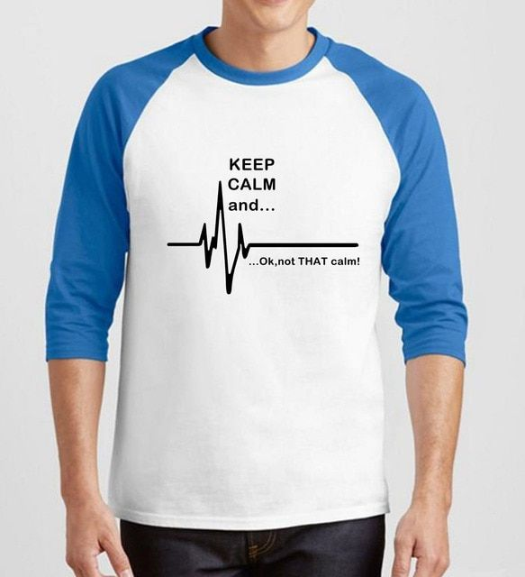 men Heart Rate three-quarter sleeve camisetas novelty Keep Calm and Not That man Calm t-shirts 2019 raglan Cotton brand clothing