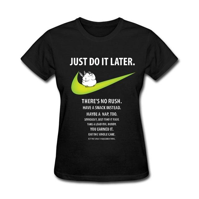 Just Do It Later Ladies Promotion t-shirt  Hip Hop His and Her Magdalena Gift t shirt O-neck Tops Zone