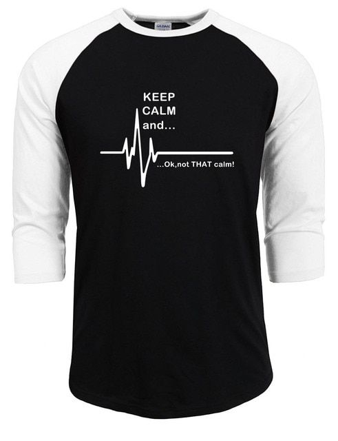 Keep Calm And ... Not That Calm - Funny Ecg Heart Rate Paramedic Nurse T Shirt 100% Cotton raglan Sleeve Men's T-Shirts 2019 new