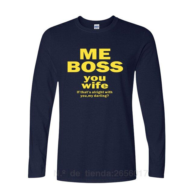 ME BOSS YOU WIFE Fashion Printing T Shirt Long Sleeve Cotton 2017 Casual Men's T-Shirt Hombre Tee Shirts Tshirts Dresses Ape