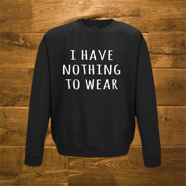 I Have Nothing To Wear Hip Hop Sweatshirt letter print tops Women warm Clothing Funny Tumblr Tops Hoodies Pullover Men W-F50065