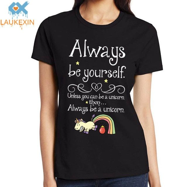 Summer Always Be Yourself Unless You can be A Unicorn Cute Ladies Tshirt Funny Print Brand Clothing ONeck Shirt Short Sleeve Tee