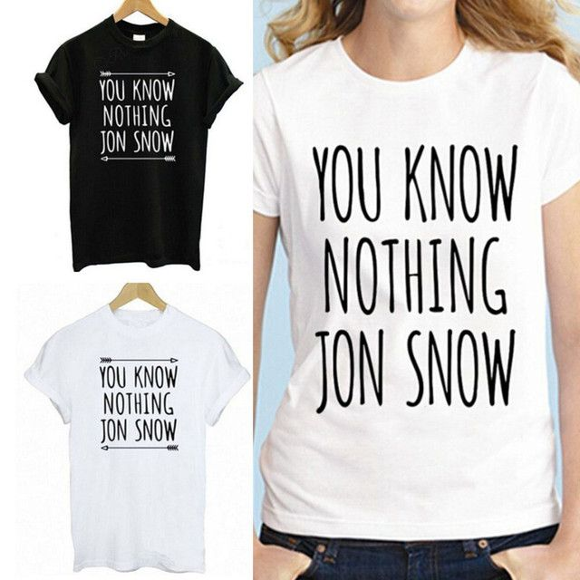 New Arrival Womens T Shirt You Know Nothing Jon Snow Top Tees Games of Thrones Tshirts Short Sleeve Casual Cotton Clothing