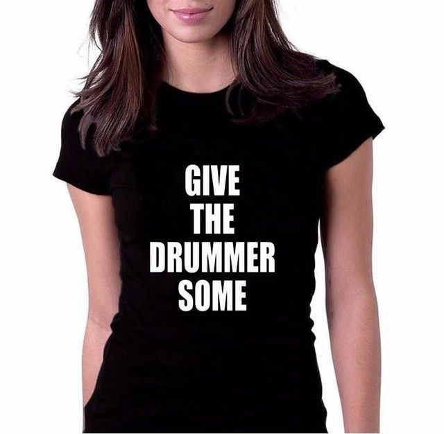 Give The Drummer Some Letter Print  Short Sleeve T Shirt Fashion Women O-Neck Cotton Tee Shirt Lady Tops Size S-XXL