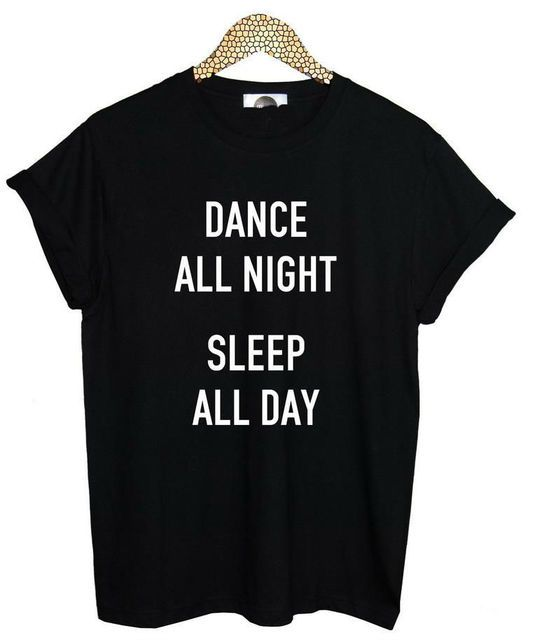 Harajuku Women Tshirt DANCE ALL NIGHT SLEEP ALL DAY SHIRT Print Funny Cotton Shirt For Lady Top Tee Hipster Black White BZ20-149