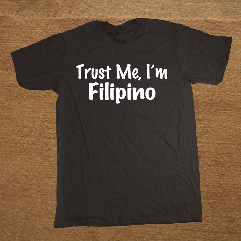 Casual T Shirt Male Pattern Short O-Neck Mens Trust Me I'm Filipino Philippines Nation Pride Funny Christmas Gift Funny T-Shirt