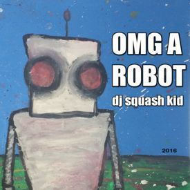 dj squash kid - omg a robot
