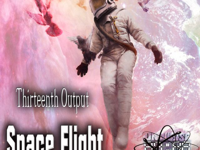 Thirteenth Output - Space Flight (Preview) 22.03.17 On Beatport, 19.04.17 Other