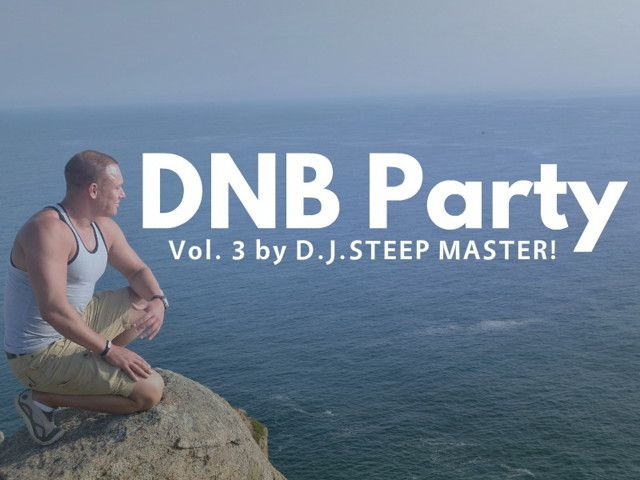 DNB Party vol.3 by D.J.STEEP MASTER!