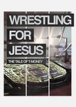 Wrestling for Jesus: The Tale of T-Money