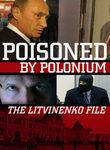 Poisoned by Polonium: The Litvinenko File