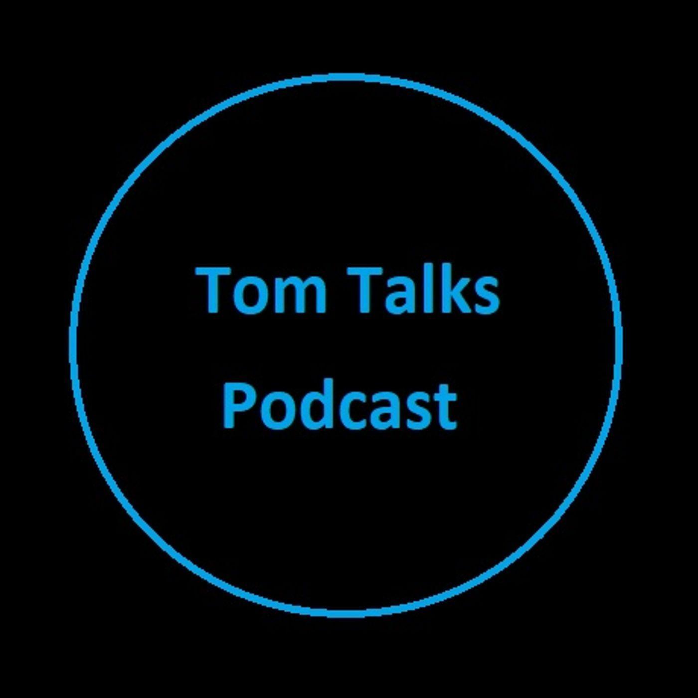 -Tom Talks Podcast #1-
