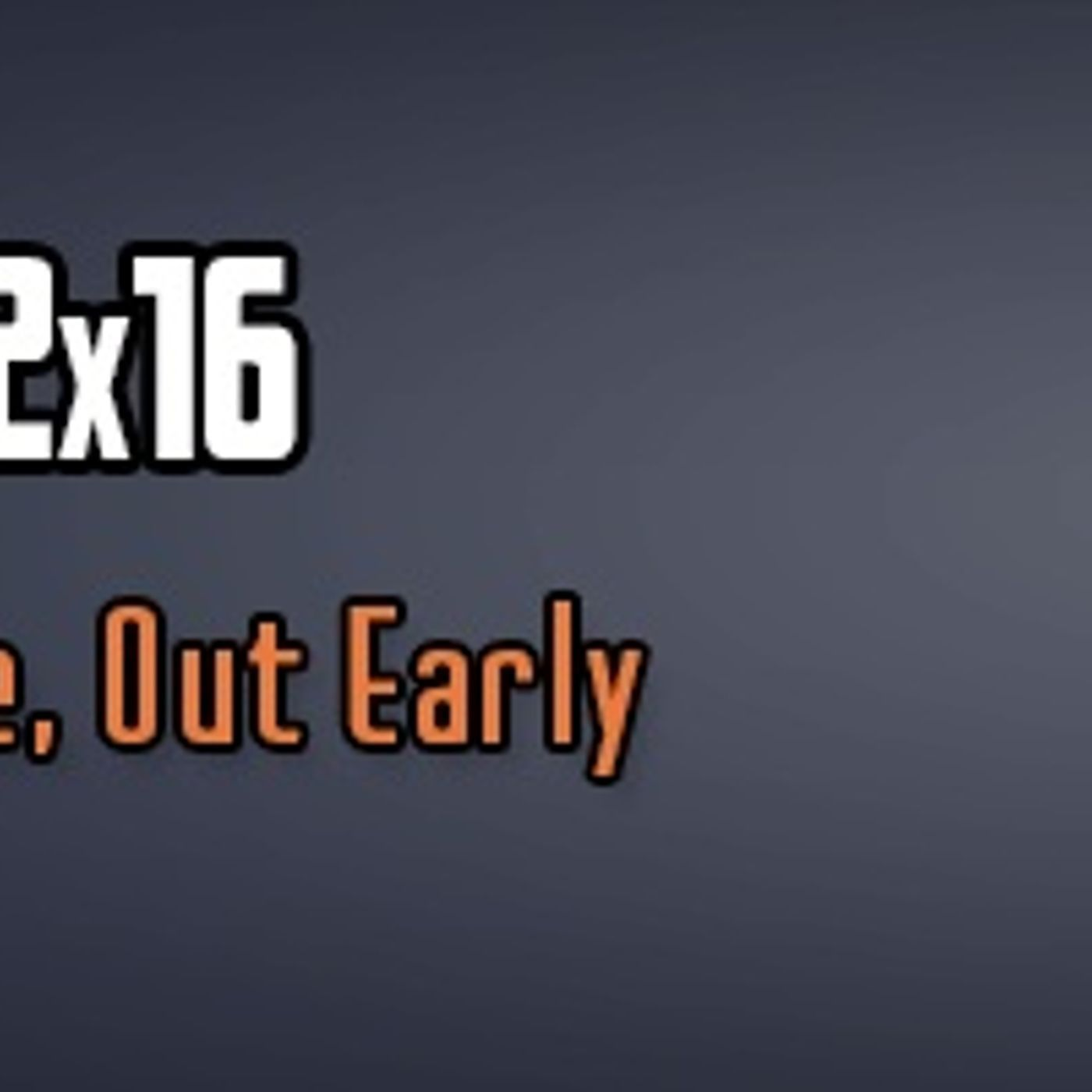 SMC 2x16: In Late, Out Early