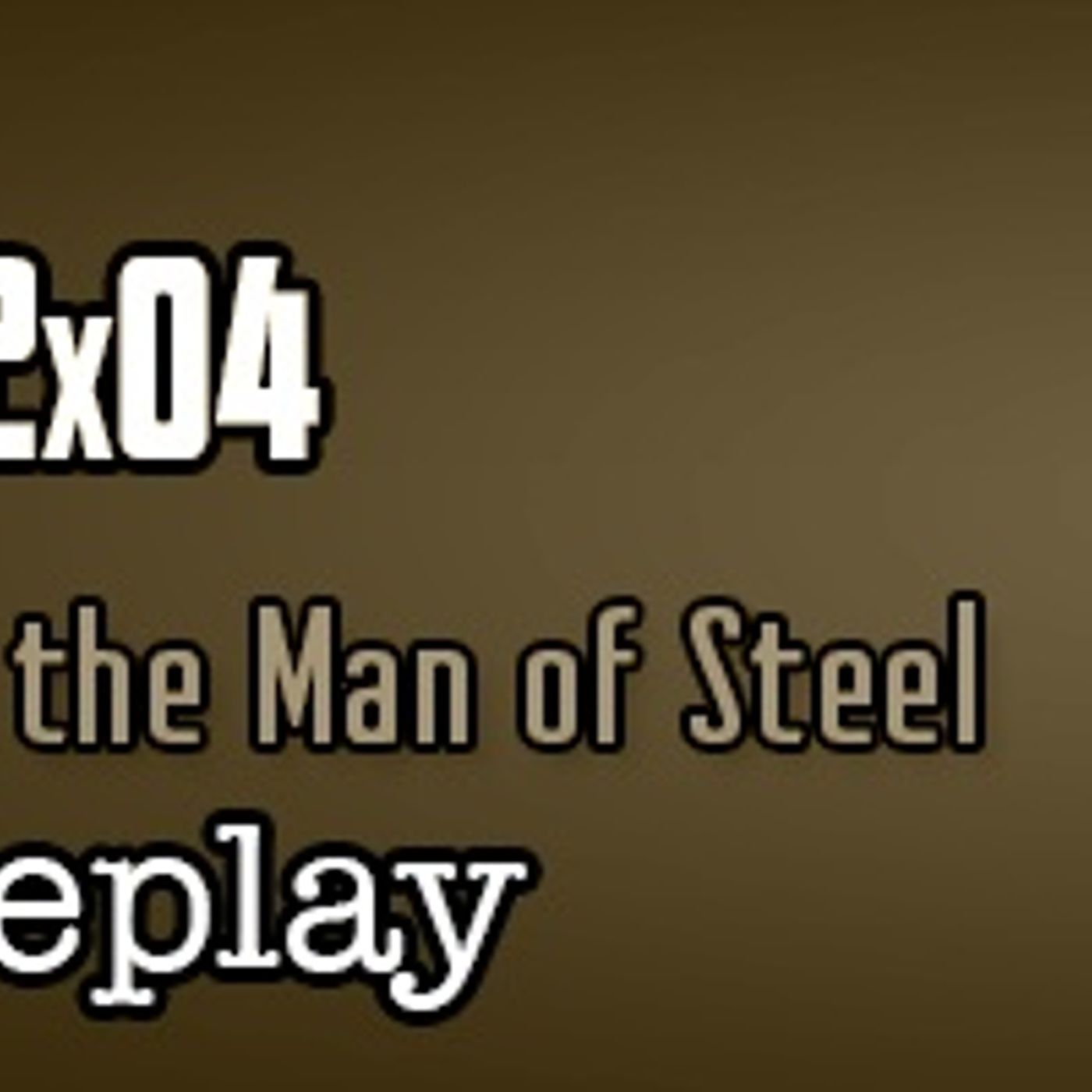 SMC Replay 2x04: Defending the Man of Steel