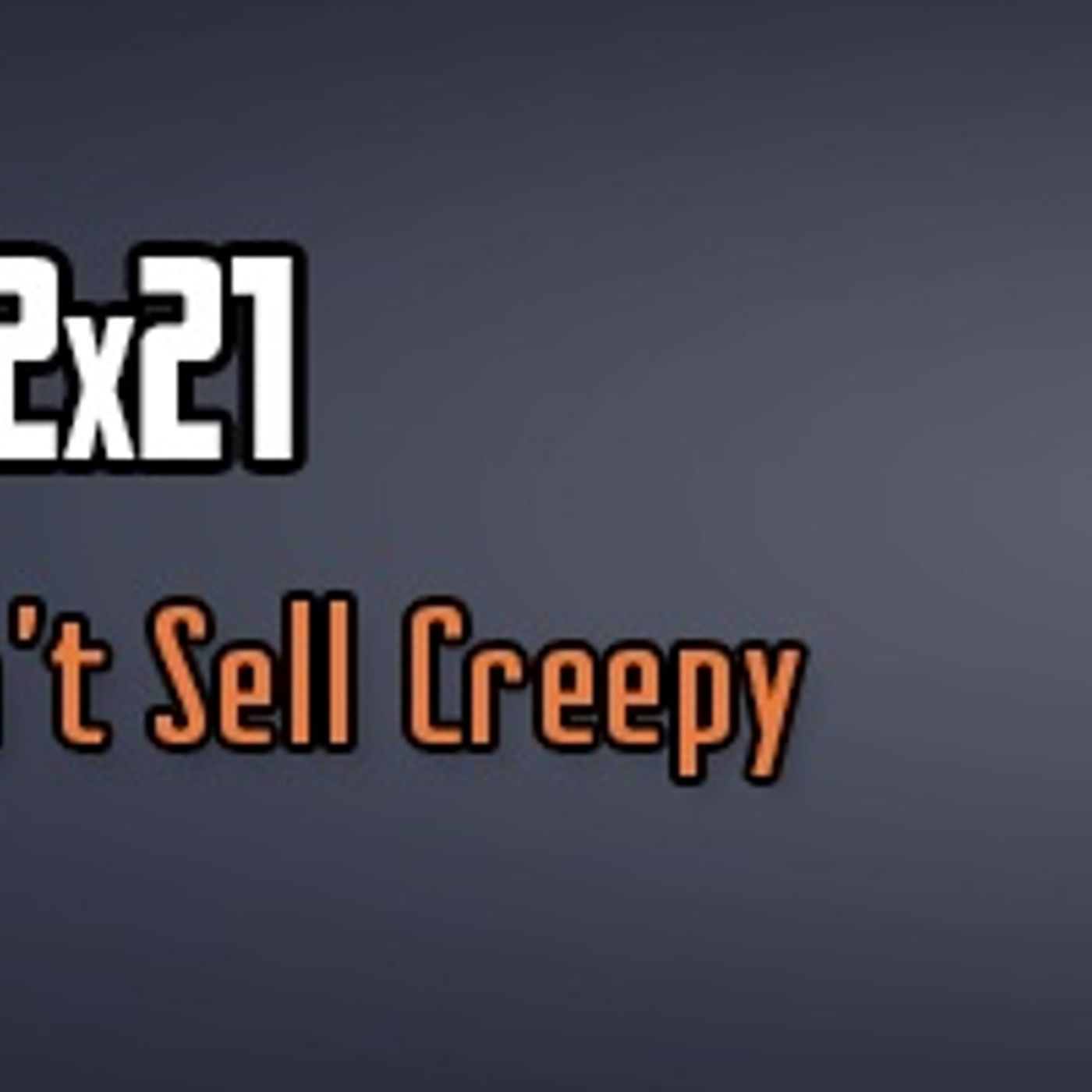 SMC 2x21: You Can't Sell Creepy