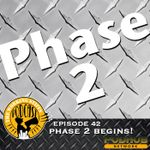 Listen to Episode 42: Phase 2 Begins!