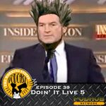 Listen to Episode 39: Doin' It Live 5
