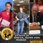 Listen to Episode 44: Greta, Guns and Homan